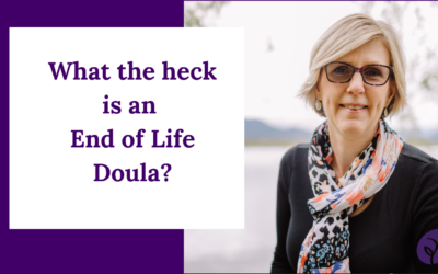 What the Heck is an End of Life Doula?