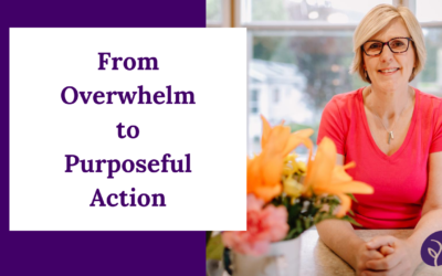 From Overwhelm to Purposeful Action